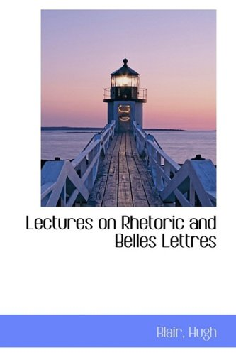 9781110770168: Lectures on Rhetoric and Belles Lettres