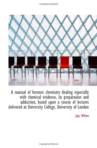 9781110771547: A manual of forensic chemistry dealing especially with chemical evidence, its preparation and adduct