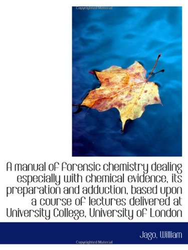 9781110771561: A manual of forensic chemistry dealing especially with chemical evidence, its preparation and adduct