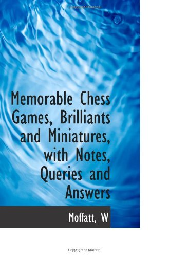 9781110772025: Memorable Chess Games, Brilliants and Miniatures, with Notes, Queries and Answers