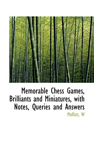 9781110772056: Memorable Chess Games, Brilliants and Miniatures, with Notes, Queries and Answers