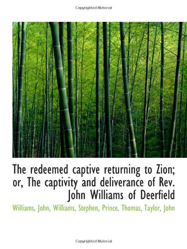 9781110775781: The redeemed captive returning to Zion; or, The captivity and deliverance of Rev. John Williams of D