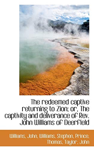 9781110775804: The redeemed captive returning to Zion; or, The captivity and deliverance of Rev. John Williams of D