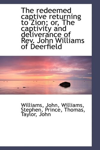 9781110775828: The redeemed captive returning to Zion; or, The captivity and deliverance of Rev. John Williams of D