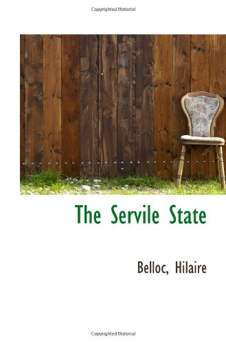 The Servile State: Belloc, Hilaire