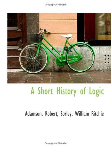 9781110777181: A Short History of Logic