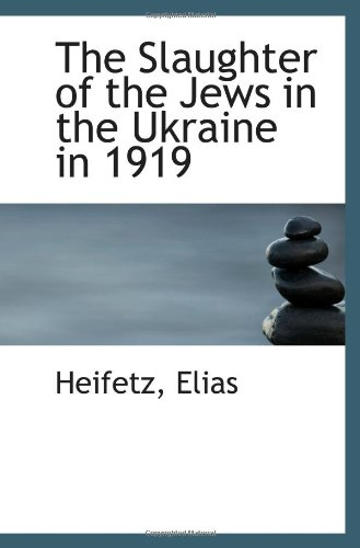 9781110777358: The Slaughter of the Jews in the Ukraine in 1919