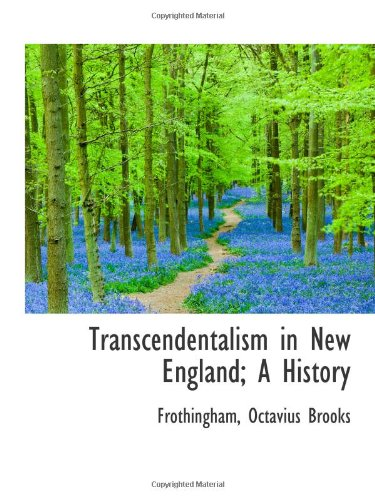 Transcendentalism in New England; A History: Frothingham, Octavius Brooks