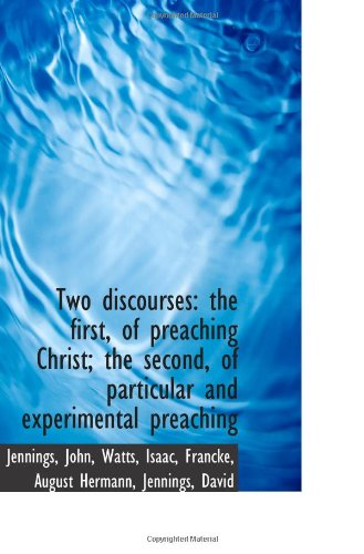 9781110781492: Two discourses: the first, of preaching Christ; the second, of particular and experimental preaching