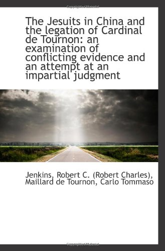 9781110787890: The Jesuits in China and the legation of Cardinal de Tournon: an examination of conflicting evidence