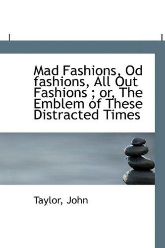 Mad Fashions, Od Fashions, All Out Fashions;: Taylor John
