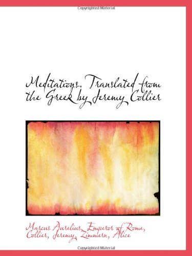 9781110790432: Meditations. Translated from the Greek by Jeremy Collier