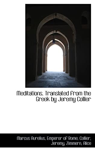 9781110790463: Meditations. Translated from the Greek by Jeremy Collier