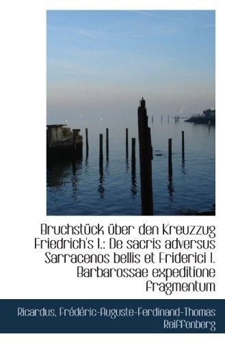 9781110794454: Bruchstück über den Kreuzzug Friedrich's I.: De sacris adversus Sarracenos bellis et Friderici I. Ba