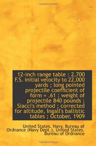 9781110799831: 12-inch range table : 2,700 F.S. initial velocity to 22,000 yards ; long pointed projectile coeffici