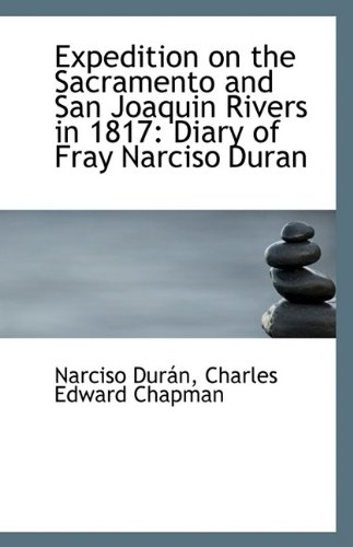 9781110802067: Expedition on the Sacramento and San Joaquin Rivers in 1817: Diary of Fray Narciso Duran