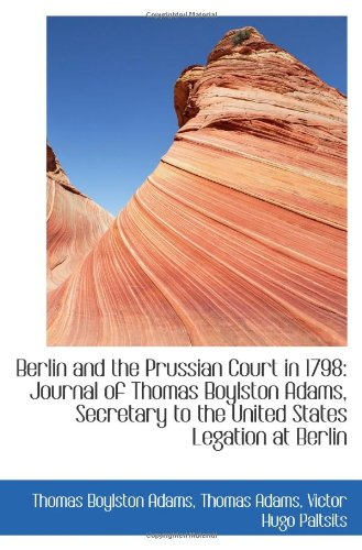 9781110805938: Berlin and the Prussian Court in 1798: Journal of Thomas Boylston Adams, Secretary to the United Sta