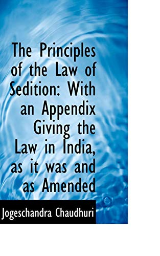 9781110806911: The Principles of the Law of Sedition: With an Appendix Giving the Law in India