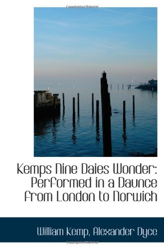 9781110806980: Kemps Nine Daies Wonder: Performed in a Daunce from London to Norwich