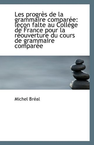 Les Progres de La Grammaire Comparee: Lecon: Michel Breal