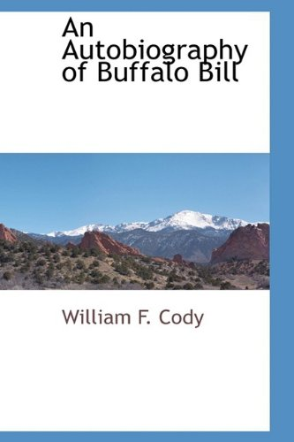 An Autobiography of Buffalo Bill: William F. Cody