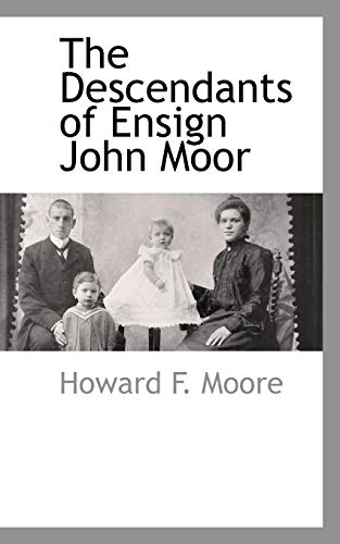 The Descendants of Ensign John Moor: Howard F. Moore