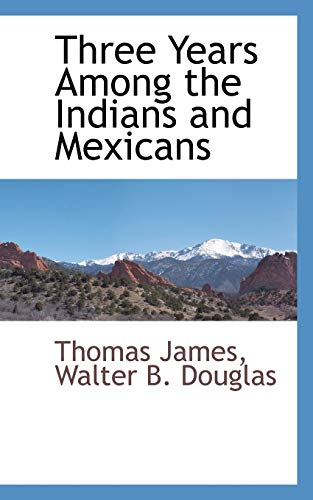 9781110810932: Three Years Among the Indians and Mexicans