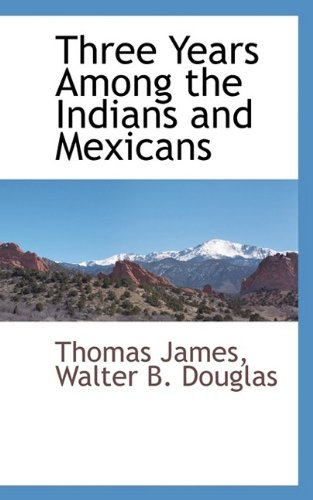 9781110810956: Three Years Among the Indians and Mexicans
