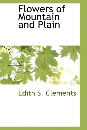 Flowers of Mountain and Plain: Clements, Edith S.