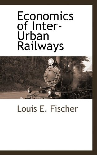 Economics of Inter-Urban Railways: Louis E. Fischer