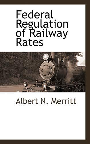 Federal Regulation of Railway Rates: Albert N. Merritt