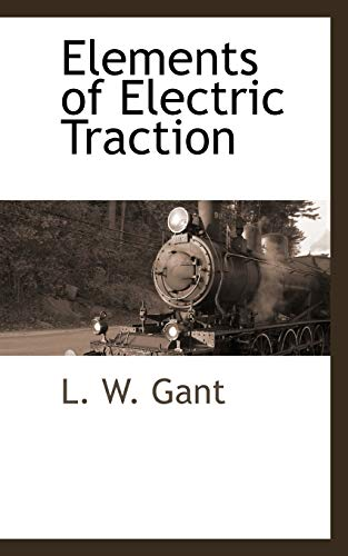 Elements of Electric Traction: L. W. Gant