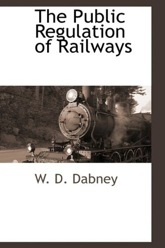 The Public Regulation of Railways: W. D. Dabney