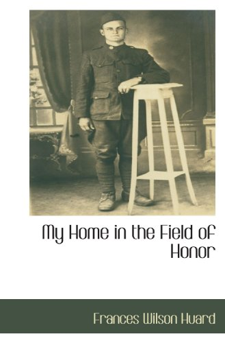 9781110815807: My Home in the Field of Honor