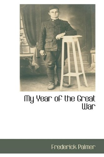 My Year of the Great War: Frederick Palmer