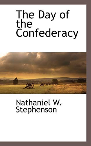 The Day of the Confederacy: Nathaniel W. Stephenson