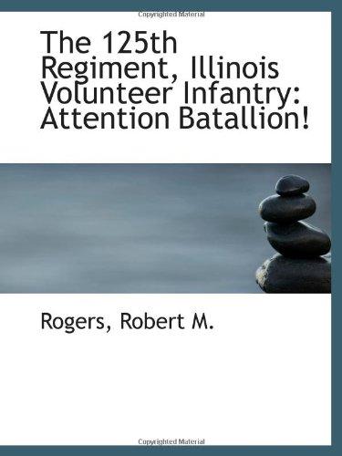 9781110816774: The 125th Regiment, Illinois Volunteer Infantry: Attention Batallion!