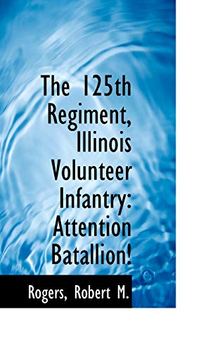 9781110816781: The 125th Regiment, Illinois Volunteer Infantry: Attention Batallion!