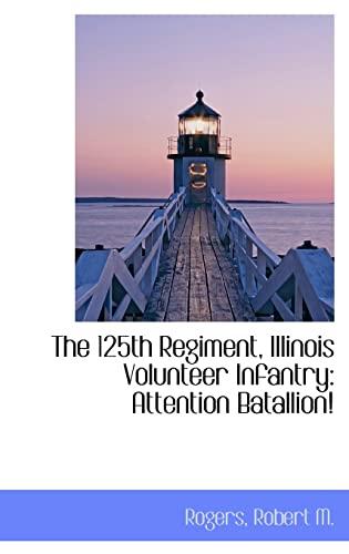 9781110816798: The 125th Regiment, Illinois Volunteer Infantry: Attention Batallion!