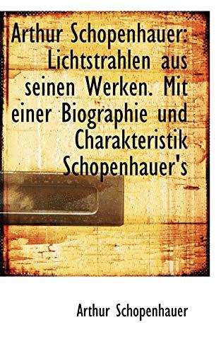 9781110817139: Arthur Schopenhauer: Lichtstrahlen aus seinen Werken. Mit einer Biographie und Charakteristik Schope (German Edition)