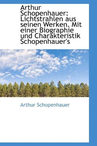 9781110817146: Arthur Schopenhauer: Lichtstrahlen aus seinen Werken. Mit einer Biographie und Charakteristik Schope (German Edition)