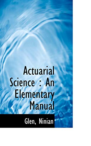 Actuarial Science: An Elementary Manual: Ninian, Glen