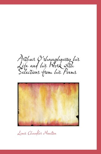 9781110826261: Arthur O'shaughnessy his Life and his Work with Selections from his Poems