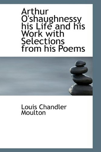 9781110826315: Arthur O'shaughnessy his Life and his Work with Selections from his Poems