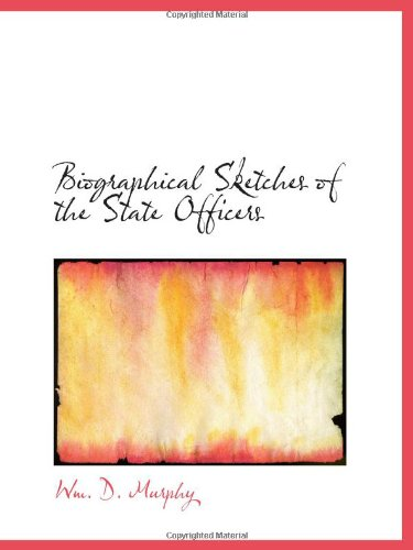 9781110828685: Biographical Sketches of the State Officers