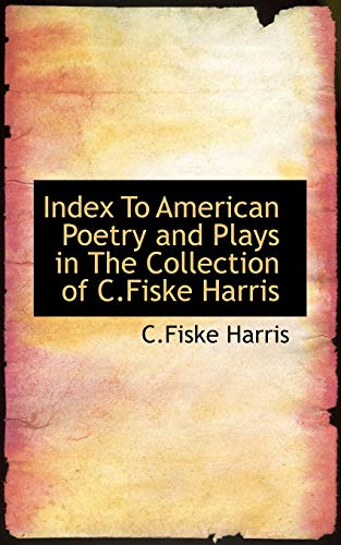 Index To American Poetry and Plays in The Collection of C.Fiske Harris: Harris, C.Fiske