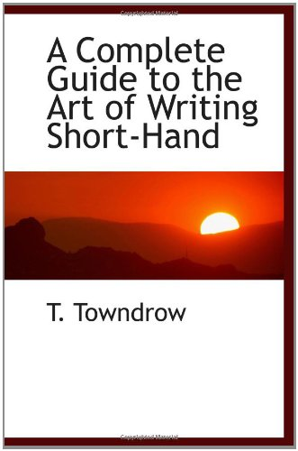 9781110835997: A Complete Guide to the Art of Writing Short-Hand