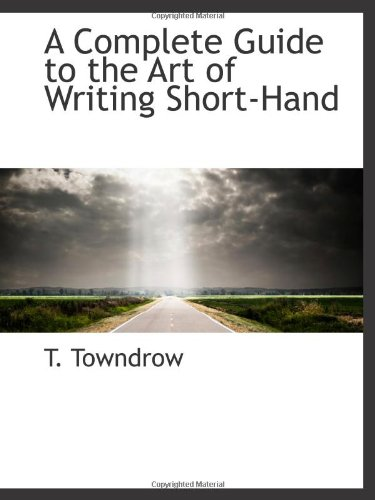9781110836024: A Complete Guide to the Art of Writing Short-Hand