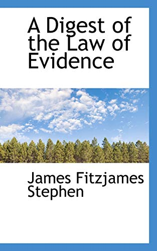A Digest of the Law of Evidence: James Fitzjames Stephen