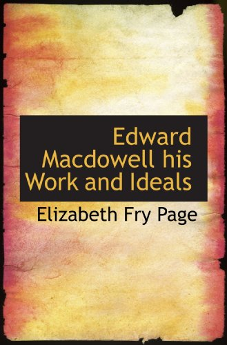 9781110843992: Edward Macdowell his Work and Ideals